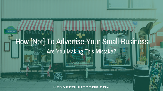 How Not to Advertise Your Small Business: Don't Make This Critical Mistake