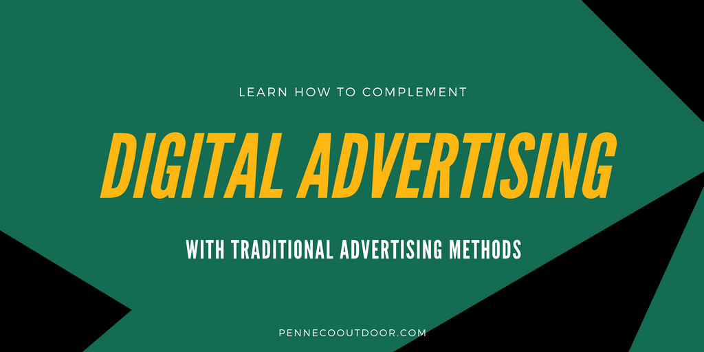 Complementing Digital Advertising with Traditional Advertising Methods